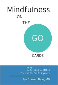 Mindfulness On The Go Cards: 52 Simple Meditation Practices You Can Do Anywhere