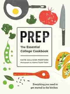 Prep: The Essential College Cookbook by Katie Sullivan Morford