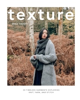 Texture: 20 Timeless Garments Exploring Knit, Yarn, And Stitch
