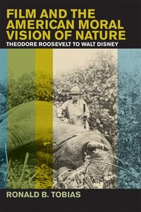 Film and the American Moral Vision of Nature: Theodore Roosevelt to Walt Disney
