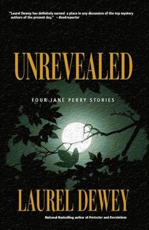 Unrevealed: Four Jane Perry Stories by Laurel Dewey