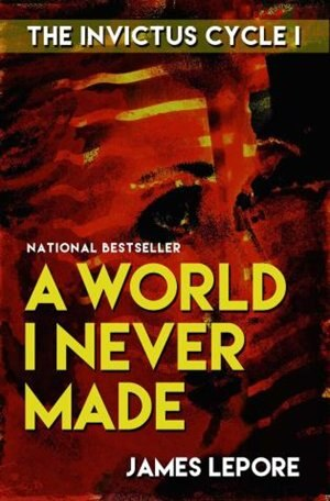 A World I Never Made: The Invictus Cycle Book 1 de James Lepore