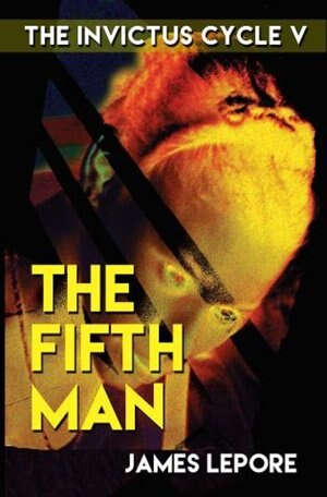 The Fifth Man: The Invictus Cycle Book 5 de James Lepore