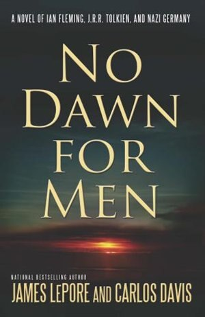 No Dawn for Men: A Novel Of Ian Fleming And Jrr Tolkien In Wwii France de James Lepore