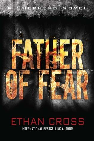 Father of Fear: Shepherd Thriller Book 3 by Ethan Cross