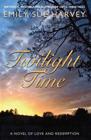 Twilight Time: A novel of love and redemption by Emily Sue Harvey
