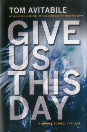 Give Us This Day: A Brooke Burrell Thriller by Tom Avitabile