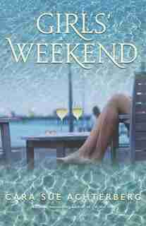 Girls' Weekend by Cara Sue Achterberg