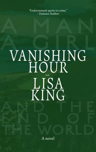 Vanishing Hour: A Novel Of A Man, A Girl, And The End Of The World by Lisa King