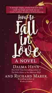 How To Fall In Love: A Novel by Dalma Heyn