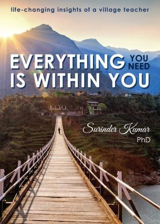 Everything You Need Is Within You: Life-changing Insights Of A Village Teacher by Surinder Kumar