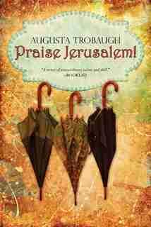 Praise Jerusalem! by Augusta Trobaugh