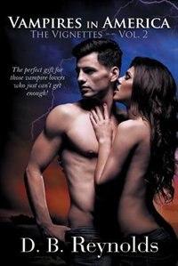 Vampires in America: The Vignettes - Volume 2 by D. B. Reynolds