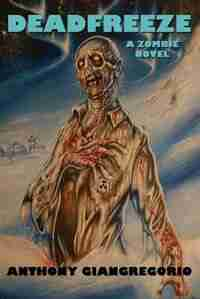 Deadfreeze: A Zombie Novel by Anthony Giangregorio