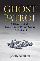 Ghost Patrol: A History Of The Long Range Desert Group, 1940 - 1945