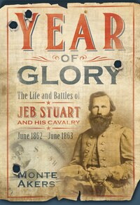Year Of Glory: The Life And Battles Of Jeb Stuart And His Cavalry, June 1862-june 1863