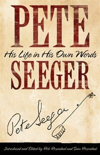 Pete Seeger in His Own Words: His Life in His Own Words