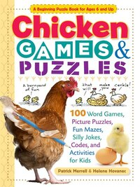 Chicken Games & Puzzles: 100 Word Games, Picture Puzzles, Fun Mazes, Silly Jokes, Codes, and…