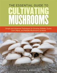 The Essential Guide to Cultivating Mushrooms: Simple and Advanced Techniques for Growing Shiitake…