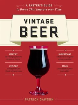 Book Vintage Beer: A Taster's Guide to Brews That Improve over Time by Patrick Dawson