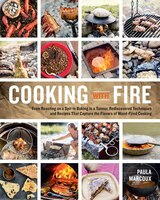 Cooking with Fire: From Roasting on a Spit to Baking in a Tannur, Rediscovered Techniques and…