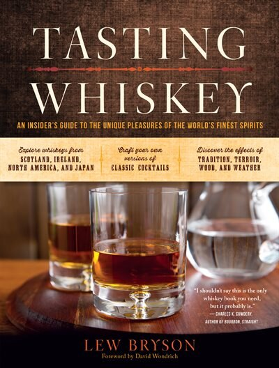 Tasting Whiskey: An Insider's Guide to the Unique Pleasures of the World's Finest Spirits by Lew Bryson