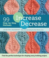Increase, Decrease: 99 Step-by-Step Methods; Find the Perfect Technique for Shaping Every Knitting…