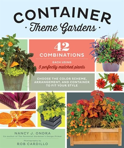 Container Theme Gardens: 42 Combinations, Each Using 5 Perfectly Matched Plants by Nancy J. Ondra