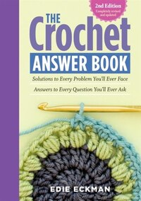 The Crochet Answer Book, 2nd Edition: Solutions to Every Problem You'll Ever Face; Answers to Every…