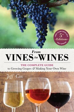 Book From Vines to Wines, 5th Edition: The Complete Guide to Growing Grapes and Making Your Own Wine by Jeff Cox