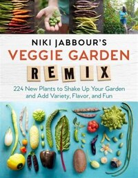 Niki Jabbour's Veggie Remix: Shake Up Your Vegetable Garden! 238 New Plants To Grow For Variety…