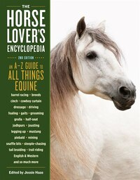The Horse-lover's Encyclopedia, 2nd Edition: A-z Guide To All Things Equine: Barrel Racing, Breeds…