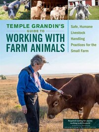 Temple Grandin's Guide To Working With Farm Animals: Safe, Humane Livestock Handling Practices For…