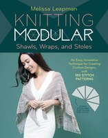 Knitting Modular Shawls, Wraps, And Stoles: An Easy, Innovative Technique For Creating Custom…