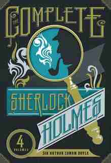 The Complete Sherlock Holmes: The Adventures of Sherlock Holmes, The Reminiscences of Sherlock Holmes, The Return of Sherlock Hol by Arthur Conan Doyle