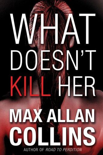 What Doesn't Kill Her: A Thriller by Max Allan Collins