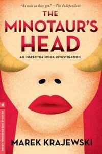 The Minotaur's Head: An Inspector Mock Investigation by Marek Krajewski