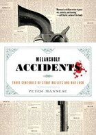 Melancholy Accidents: Three Centuries Of Stray Bullets And Bad Luck