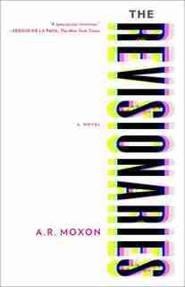 The Revisionaries by A. R. Moxon