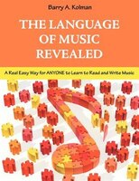 The Language Of Music Revealed: A Real Easy Way For Anyone To Learn To Read And Write Music