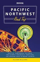 Moon Pacific Northwest Road Trip: Seattle, Vancouver, Victoria, The Olympic Peninsula, Portland…
