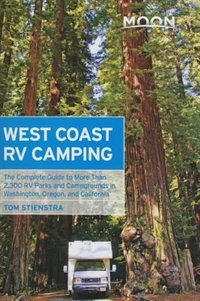 Moon West Coast RV Camping: The Complete Guide To More Than 2,300 Rv Parks And Campgrounds In…