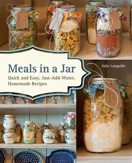 Book Meals In A Jar: Quick and Easy, Just-Add-Water, Homemade Recipes by Julie Languille