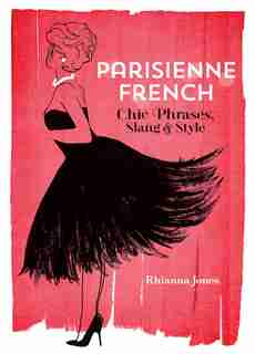 Parisienne French: Chic Phrases, Slang and Style by Rhianna Jones