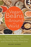 Vegan Beans from Around the World: 100 Adventurous Recipes for the Most Delicious, Nutritious, and…