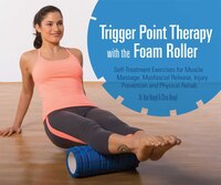 Trigger Point Therapy With The Foam Roller: Exercises For Muscle Massage, Myofascial Release…
