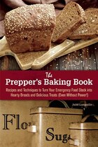The Prepper's Baking Book: Recipes And Techniques To Turn Your Emergency Food Stock Into Hearty…