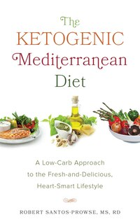 The Ketogenic Mediterranean Diet: A Low-Carb Approach to the Fresh-and-Delicious, Heart-Smart…