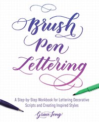 Brush Pen Lettering: A Step-by-Step Workbook for Learning Decorative Scripts and Creating Inspired…