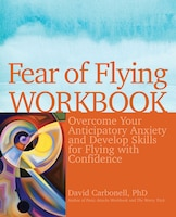 Fear of Flying Workbook: Overcome Your Anticipatory Anxiety and Develop Skills for Flying with…